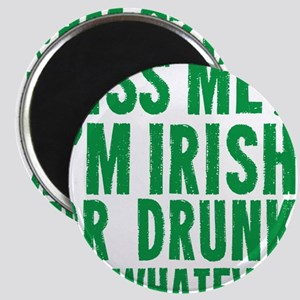 Kiss Me Im Irish Or Drunk Or Whatever Magnet