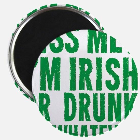 Kiss Me Im Irish Or Drunk Or Whatever Magnet