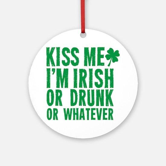 Kiss Me Im Irish Or Drunk Or Whatev Round Ornament