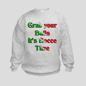 Grab your Balls. It's Bocce T Kids Sweatshirt