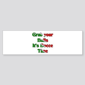 Grab your Balls. It's Bocce T Bumper Sticker