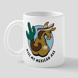 Kiss My Mexican Ass Mug