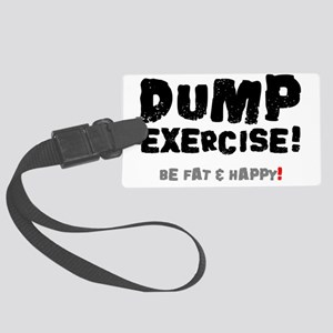 DUMP EXERCISE - BE FAT AND HAPPY Large Luggage Tag