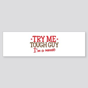TRY me Tough Guy- Im a NURSE Bumper Sticker
