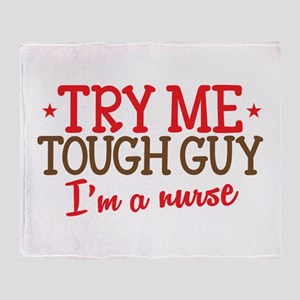 TRY me Tough Guy- Im a NURSE Throw Blanket