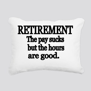 Retirement. The pay suck Rectangular Canvas Pillow