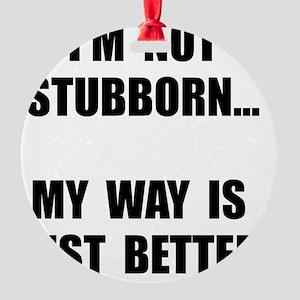 Not Stubborn Round Ornament