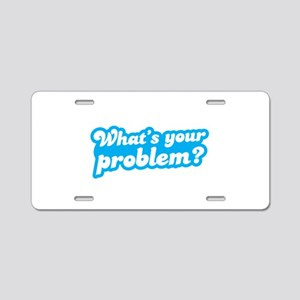 Whats your problem? in funky blue type Aluminum Li
