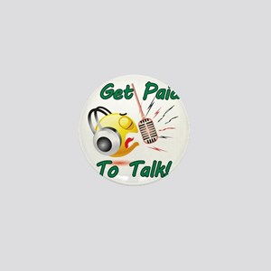 I Get Paid - To Talk (1) Mini Button