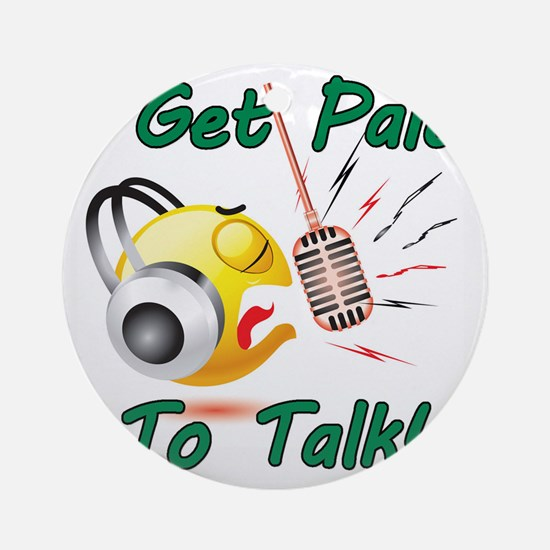 I Get Paid - To Talk (1) Round Ornament