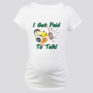 I Get Paid - To Talk (1) Maternity T-Shirt