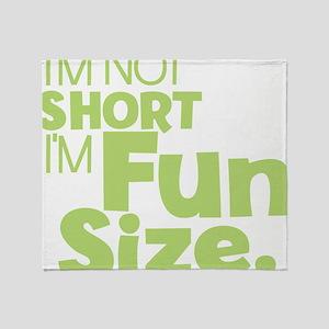 Im not Short Im Fun Size Throw Blanket