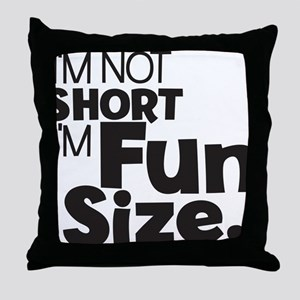 Im not Short Im Fun Size Throw Pillow