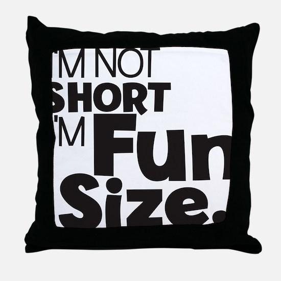 Im not Short Im Fun Size Throw Pillow