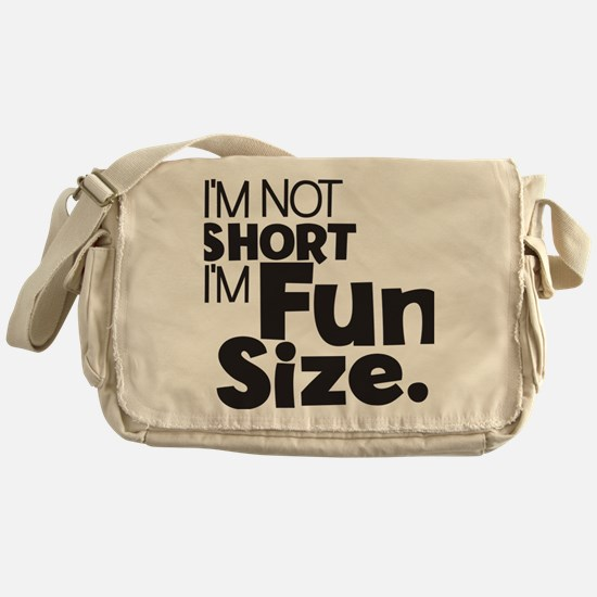 Im not Short Im Fun Size Messenger Bag