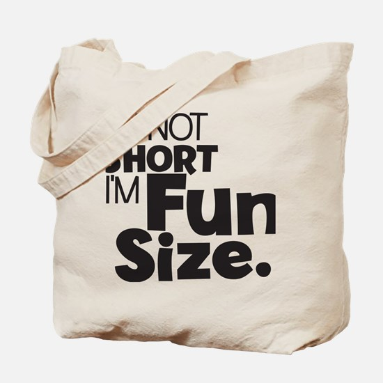 Im not Short Im Fun Size Tote Bag