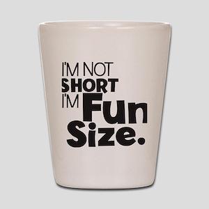 Im not Short Im Fun Size Shot Glass