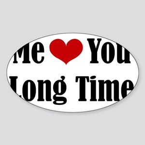Me Love You Long Time Sticker (Oval)