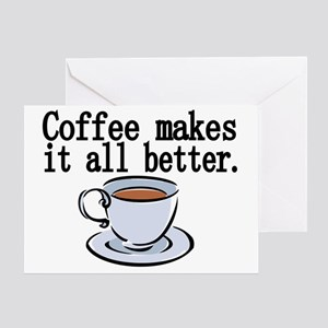 Coffee makes it all better Greeting Card