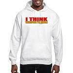 I Think Hooded Sweatshirt