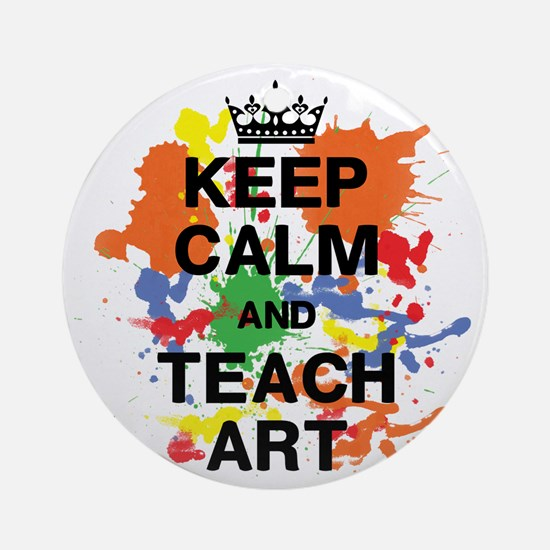 Keep Calm  Teach Art Round Ornament