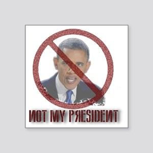 "Not My President Square Sticker 3"" x 3"""