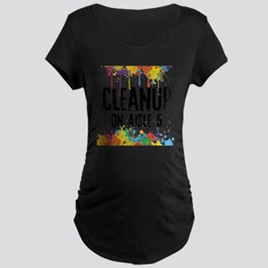 Cleanup on Aisle 5 Maternity Dark T-Shirt