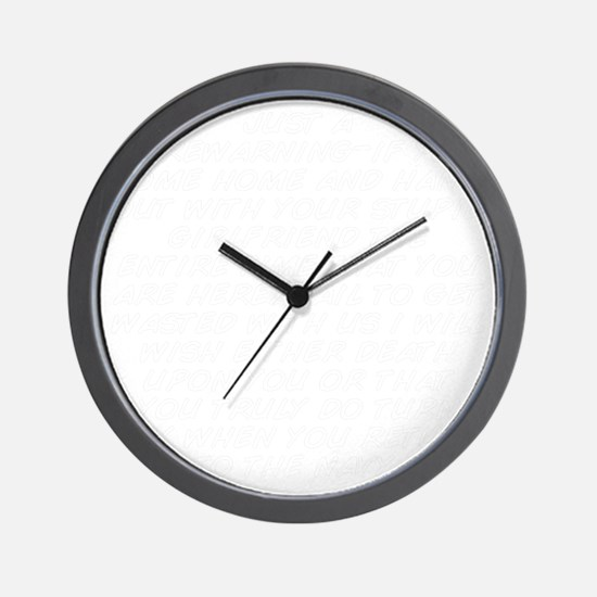 just a forewarning-if you come home and Wall Clock