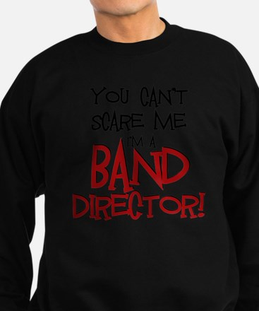 You Cant Scare Me...Band Sweatshirt (dark)
