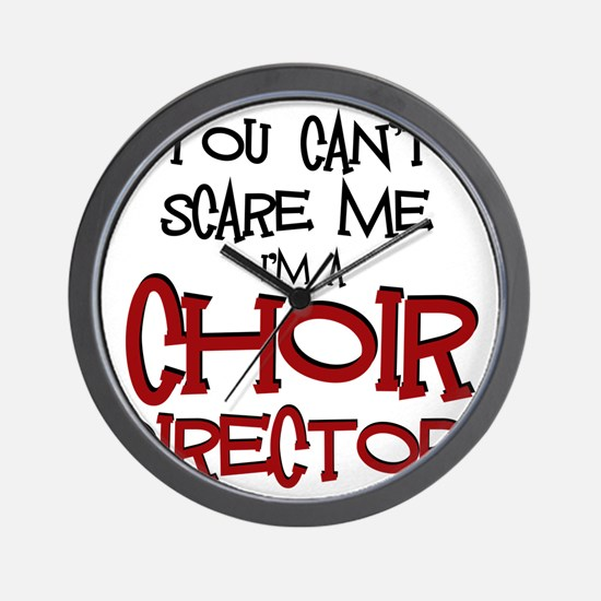 You Cant Scare Me...Choir... Wall Clock