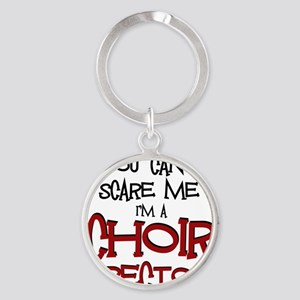 You Cant Scare Me...Choir... Round Keychain