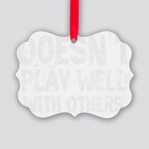 Doesnt Play Well With Others Picture Ornament