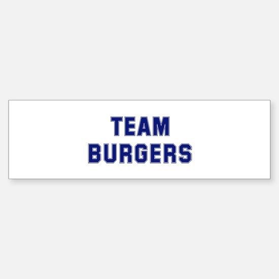 Team BURGERS Bumper Bumper Bumper Sticker