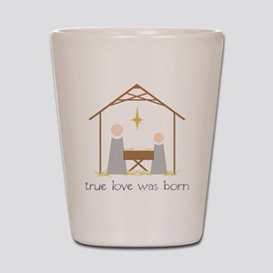 True Love Was Born Shot Glass