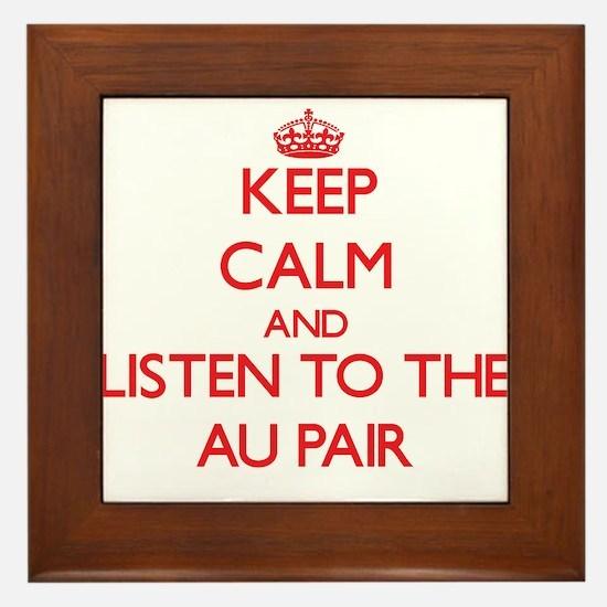 Keep Calm and Listen to the Au Pair Framed Tile