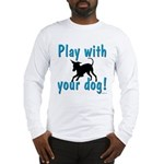 Play With Your Dog Long Sleeve T-Shirt