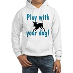 Play With Your Dog Hooded Sweatshirt