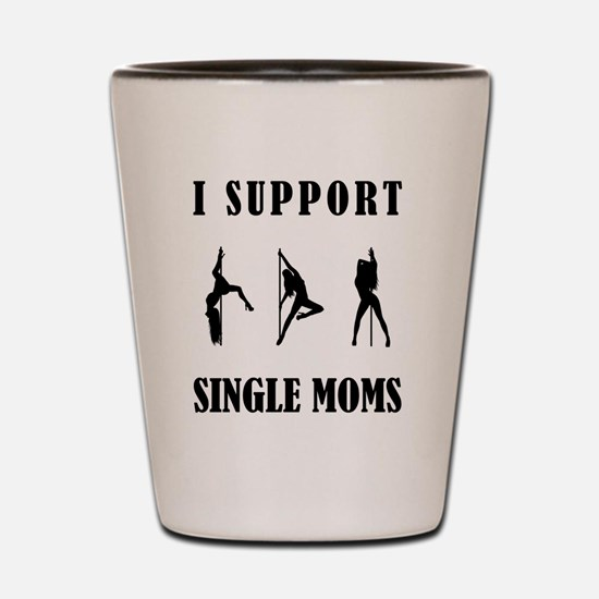 I Support Single Moms Shot Glass