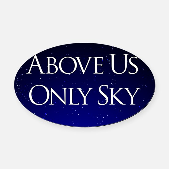 above us only sky Oval Car Magnet