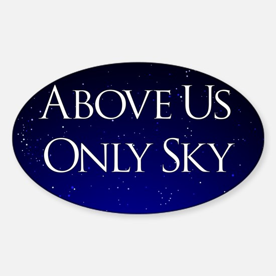 above us only sky Sticker (Oval)