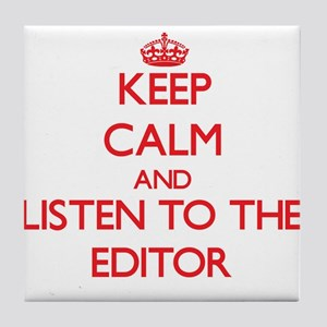 Keep Calm and Listen to the Editor Tile Coaster