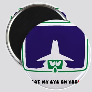 GOT MY EYE ON YOU! Magnet