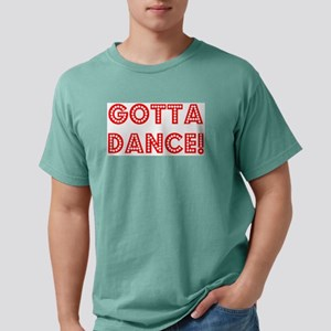 gotta dance Mens Comfort Colors Shirt