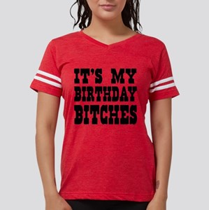 Its My Birthday Bitches T Shirt