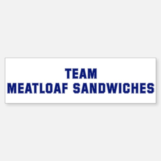 Team MEATLOAF SANDWICHES Bumper Bumper Bumper Sticker