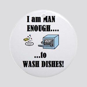 I AM MAN ENOUGH TO WASH DISHES Ornament (Round)