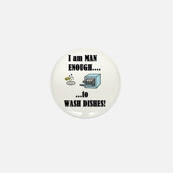 I AM MAN ENOUGH TO WASH DISHES Mini Button