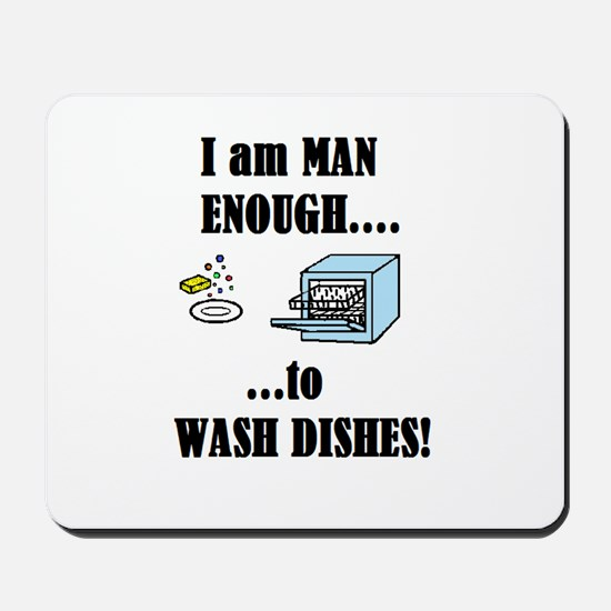 I AM MAN ENOUGH TO WASH DISHES Mousepad