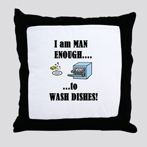 I AM MAN ENOUGH TO WASH DISHES Throw Pillow