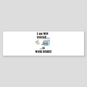 I AM MAN ENOUGH TO WASH DISHES Bumper Sticker